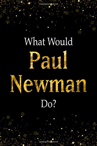 What Would Paul Newman Do?: Black and Gold Paul Newman Notebook pdf