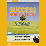 Success Built to Last: Creating a Life That Matters (Live) | Stewart Emery,Mark Thompson