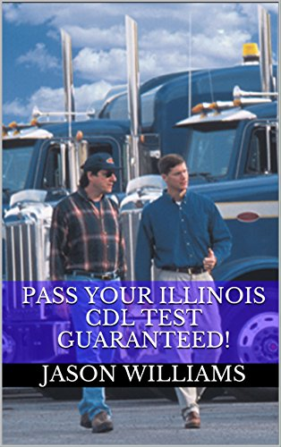 Pass Your Illinois CDL Test Guaranteed! 100 Most Common Illinois Commercial Driver's License With Real Practice Questions