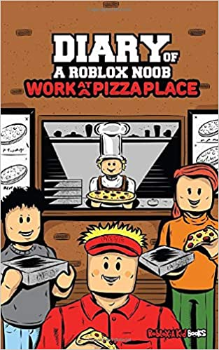 Diary Of A Roblox Noob Work At A Pizza Place Roblox Book 6 Kid Robloxia 9798614610753 Amazon Com Books