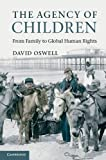 The Agency of Children : From Family to Global Human Rights, Oswell, David, 0521843669