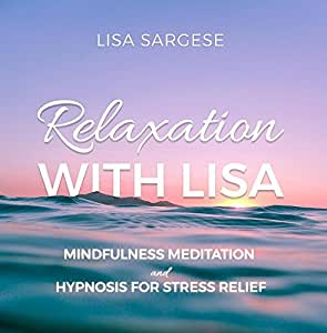 Relaxation with Lisa: Mindfulness Meditation and Hypnosis for Stress Relief