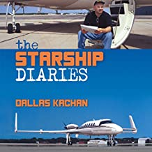 The Starship Diaries: Two Years Exploring the Planet in the Last Aircraft of Its Kind