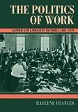 The Politics of Work, Raelene Frances, 0521457726