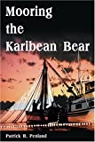 Mooring the Karibean Bear, Patrick R. Penland, 1583489886
