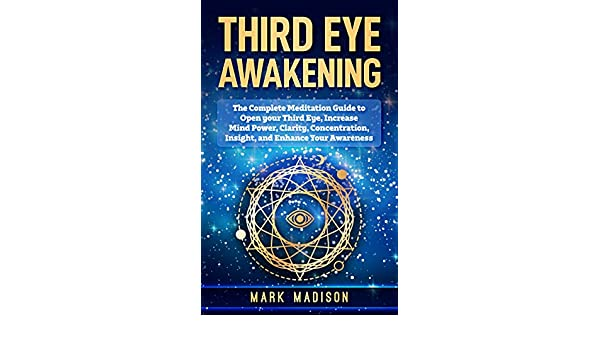 Third Eye Awakening: The Complete Meditation Guide to Open ...