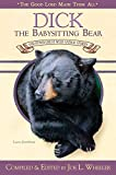 Dick, the Babysitting Bear: And Other Great Wild Animal Stories (The Good Lord Made Them All)