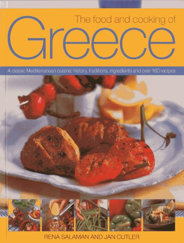 The Food And Cooking Of Greece: A Classic Mediterranean Cuisine: History, Traditions, Ingredients and Over 160 Recipes by Rena Salaman, Jan Cutler