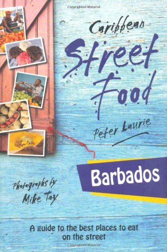 Barbados: Caribbean Street Food by Peter Laurie