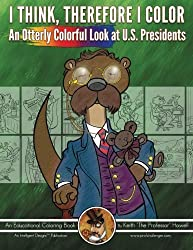 An Otterly Colorful Look at U.S. Presidents (I Think, Therefore I Color) (Volume 3)