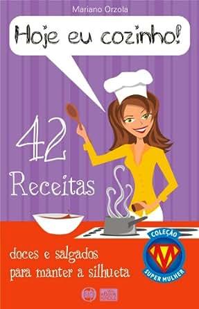 HOJE EU COZINHO! - 42 receitas doces e salgados para