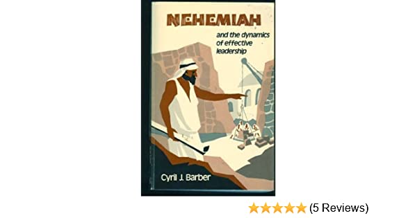 The Dynamics of Effective Leadership Learning from Nehemiah