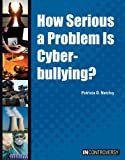 How Serious a Problem Is Cyberbullying?, Patricia D. Netzley, 1601526180