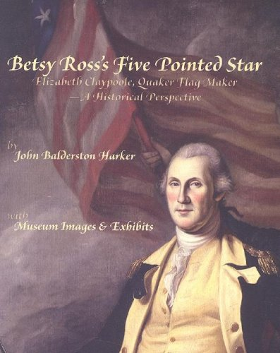 Betsy Ross's Five Pointed Star: Elizabeth Claypoole, Quaker Flag maker - A Historical Perspective