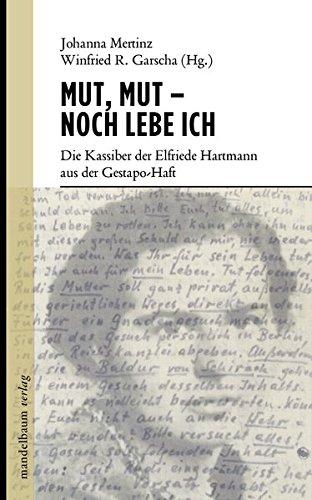 Mut, Mut - noch lebe ich: Die Kassiber der Elfriede Hartmann aus der Gestapo-Haft