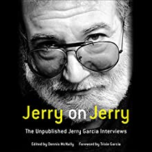 Jerry on Jerry: The Unpublished Jerry Garcia Interviews Audiobook by Dennis McNally - editor, Trixie Garcia - foreword Narrated by Jerry Garcia