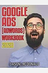 Google Ads (AdWords) Workbook: Advertising on Google Ads, YouTube, & the Display Network (2020 Edition) Paperback