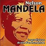 Nelson Mandela: Le prodigieux destin d'un humaniste | Thierry Geffrotin