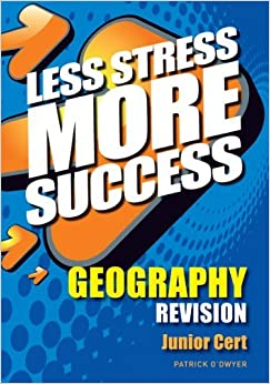 Less Stress More Success Geography Revision Junior Cert by Patrick O Dwyer (2011-08-05)
