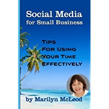 Social Media for Small Business: Tips for Using Your TIme Effectively by Marilyn McLeod (2010-03-03)