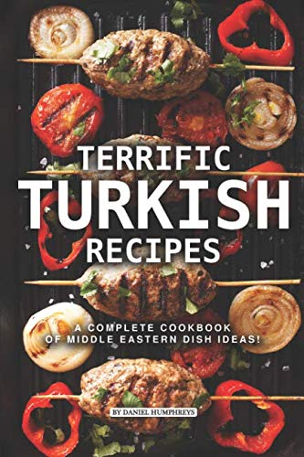 Terrific Turkish Recipes: A Complete Cookbook of Middle Eastern Dish Ideas! by Daniel Humphreys