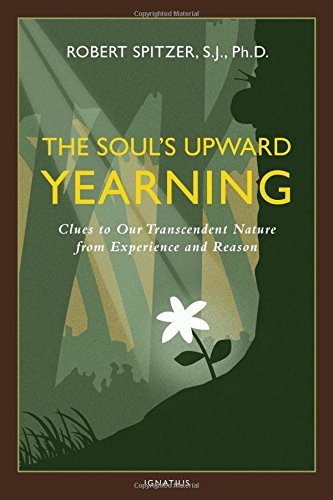 (The Soul's Upward Yearning: Clues to Our Transcendent Nature from Experience and Reason (Happiness, Suffering, and Transcendence) by Robert J. Spitzer (2015-10-30))