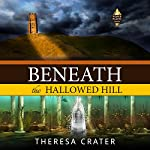 Beneath the Hallowed Hill: Power Places Series, Volume 2 | Theresa Crater