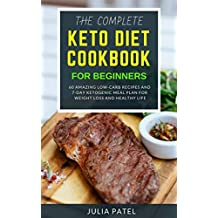 The Complete Keto Diet Cookbook for Beginners: 60 Amazing Low-Carb Recipes and 7-Day Ketogenic Meal Plan for Weight Loss and Healthy Life (low carb keto diet, keto for dummies, keto guidebook)