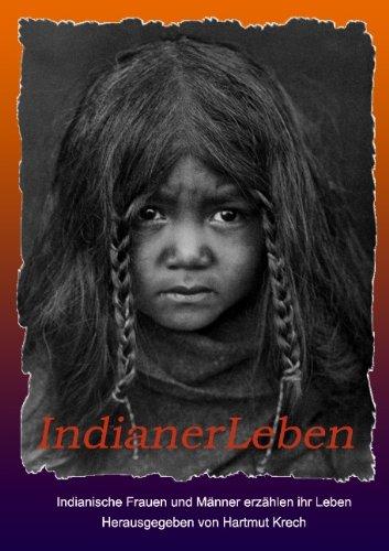 IndianerLeben: Indianische Frauen und Männer erzählen ihr Leben