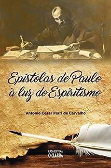 Epístolas de Paulo à luz do Espiritismo por [Carvalho, Antonio Cesar Perri de]