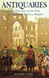 Antiquaries : The Discovery of the Past in Eighteenth-Century Britain, Sweet, Rosemary, 1852853093
