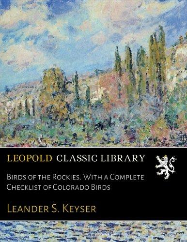 Download Birds of the Rockies. With a Complete Checklist of Colorado Birds PDF Text fb2 ebook