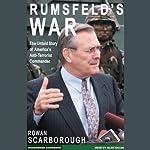 Rumsfeld's War: The Untold Story of America's Anti-Terrorist Commander | Rowan Scarborough