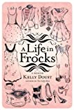 A Life in Frocks, Kelly Doust, 1741968445