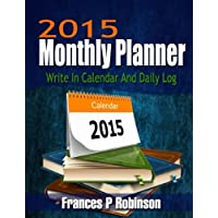 2015 Monthly Planner: Write in Calendar and Daily Log