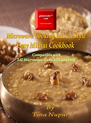 Gizmocooks Microwave Cooking Indian Style - Easy Mithai Cookbook for LG model MH2045HB (Easy Microwave Mithai Cookbook) by Tina Nupur