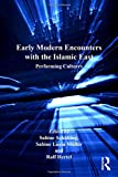 Early Modern Encounters with the Islamic East: Performing Cultures (Transculturalisms, 1400-1700)