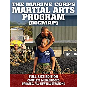 The Marine Corps Martial Arts Program (MCMAP) – Full-Size Edition: From Beginner to Black Belt: Current Edition, Complete & Unabridged – Build Your Warrior Ethos! MCRP 3-02B (Carlile Military Library)