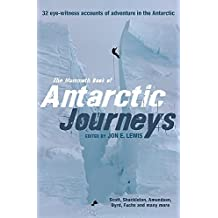 Mammoth Book of Antarctic Journeys: 35 Eye-Witness Accounts of Adventure in the Antarctic