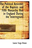The Political Activities of the Baptists and Fifth Monarchy Men in England During the Interregnum, Louise Fargo Brown, 1103453718