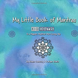 My Little Book of Mantras: 30 Days To a Happier, Healthier and More Loving You