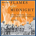 Flames after Midnight: Murder, Vengeance, and the Desolation of a Texas Community Audiobook by Monte Akers Narrated by Todd Waites