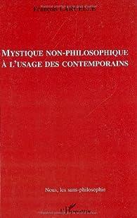 Mystique non-philosophique à l'usage des contemporains par  François Laruelle