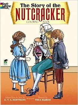 Amazon The Story Of Nutcracker Coloring Book Dover Classic Stories 9780486264059 E T A Hoffmann Thea Kliros Books