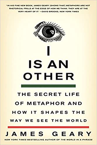 I Is An Other The Secret Life Of Metaphor And How It Shapes The Way