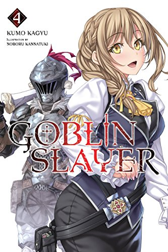 Goblin Slayer, Vol. 4 (light novel) (Goblin Slayer (Light Novel)) ()