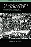The Social Origins of Human Rights: Protesting Political Violence in Colombia's Oil Capital, 1919–2010 (Critical Human Rights)