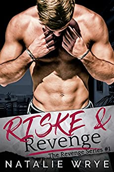 Riske and Revenge: A Second Chance, Enemies Romance (Revenge series Book 1) by [Wrye, Natalie]