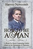 How To Be a Man: A Book For Boys Containing Helpful Hints on the Formation of Character