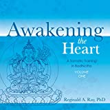 Awakening the Heart, Volume 1: A Somatic Training in Bodhicitta